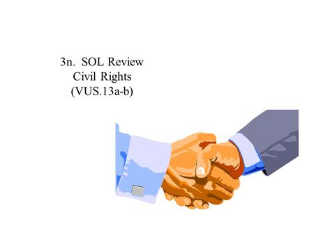 "3n. SOL Review Civil Rights (VUS.13a-b) 1. Which court case led to the desegregation of public schools, and replaced the ""separate but equal doctrine"""