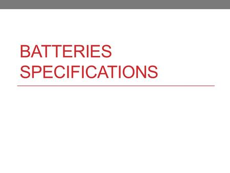 BATTERIES SPECIFICATIONS. Batteries Batteries are electrochemical cells. A chemical reaction inside the battery produces a voltage between two terminals.