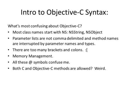 Intro to Objective-C Syntax: What's most confusing about Objective-C? Most class names start with NS: NSString, NSObject Parameter lists are not comma.