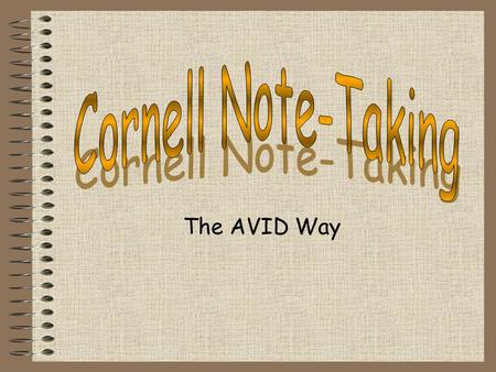 The AVID Way. Cornell Notes (Part 1) Write your name, date, class, and period in the upper right hand corner (see above). (Part 2) Write the topic of.