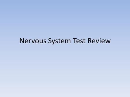 Nervous System Test Review. Nervous System Review p.1 Collect Information Analyze Information Initiate Response Central Nervous System Peripheral Nervous.