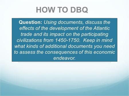 HOW TO DBQ Question: Using documents, discuss the effects of the development of the Atlantic trade and its impact on the participating civilizations from.