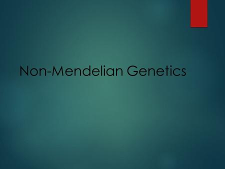 Non-Mendelian Genetics.  Some traits don't follow the simple dominant/recessive rules that Mendel first applied to genetics.  Traits can be controlled.