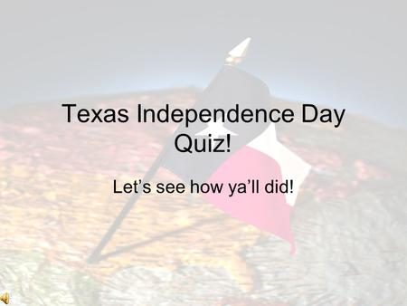 Texas Independence Day Quiz!