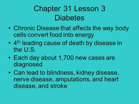 Chapter 31 Lesson 3 Diabetes Chronic Disease that affects the way body cells convert food into energy 4 th leading cause of death by disease in the U.S.