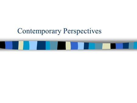 "Contemporary Perspectives. What is a ""perspective""? What do you think???"