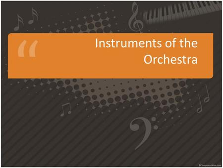 Instruments of the Orchestra. There are FOUR families of instruments Just like human families, instrumental families come in all shapes and sizes The.