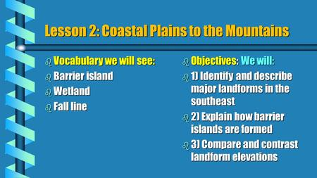 Lesson 2: Coastal Plains to the Mountains