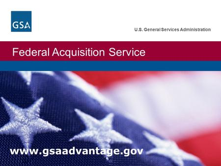 Federal Acquisition Service U.S. General Services Administration www.gsaadvantage.gov.