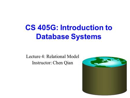CS 405G: Introduction to Database Systems Lecture 4: Relational Model Instructor: Chen Qian.
