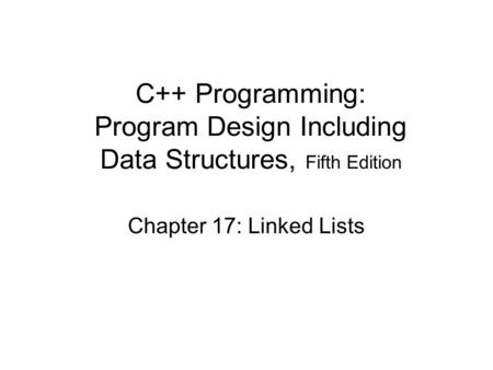 C++ Programming: Program Design Including Data Structures, Fifth Edition Chapter 17: Linked Lists.