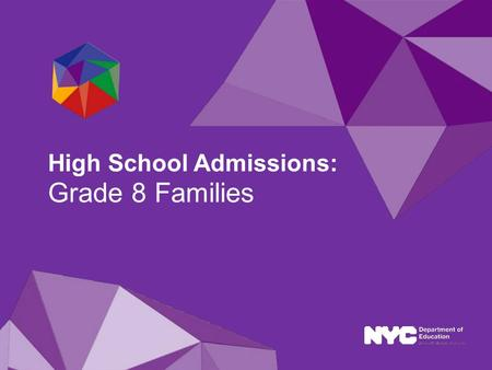 2013-14 School Year High School Admissions: Grade 8 Families.