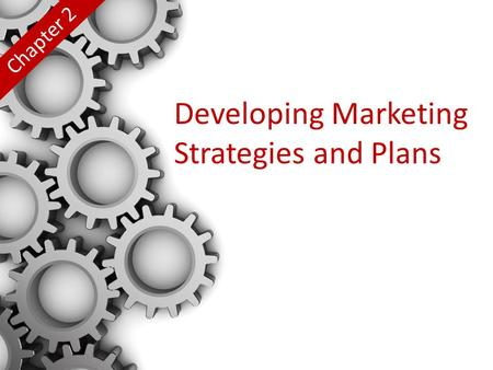 Developing Marketing Strategies and Plans Chapter 2.