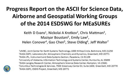 Progress Report on the ASCII for Science Data, Airborne and Geospatial Working Groups of the 2014 ESDSWG for MEaSUREs Keith D Evans 1, Nickolai A Krotkov.