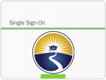 Single Sign-On 1. What is Single Sign-On? 2 The Florida Department of Education (FLDOE) Single Sign-On (SSO) provides a simpler way for educators to access.