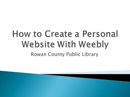 Rowan County Public Library.  Learn how to register for and log into Weebly.  Set up a Weebly sub-domain.  Instill an understanding of Weebly web-
