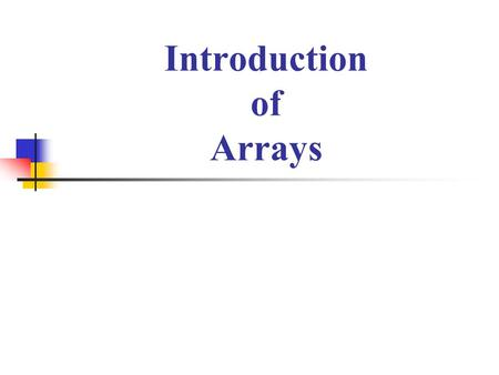 Introduction of Arrays. Arrays Array form an important part of almost all programming language. It provides a powerful feature and can be used as such.