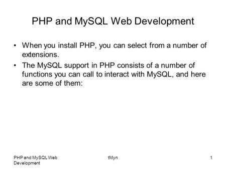PHP and MySQL Web Development tMyn1 PHP and MySQL Web Development When you install PHP, you can select from a number of extensions. The MySQL support in.