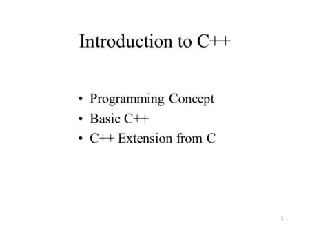 1 Introduction to C++ Programming Concept Basic C++ C++ Extension from C.