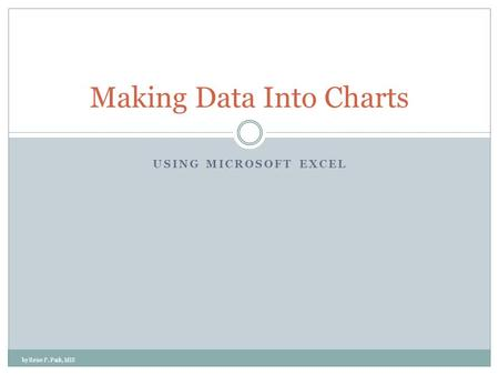 USING MICROSOFT EXCEL Making Data Into Charts by Rene F. Pack, MIS.