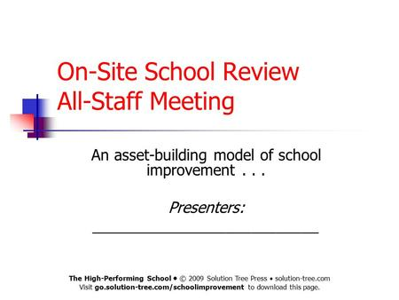On-Site School Review All-Staff Meeting An asset-building model of school improvement... Presenters: ___________________________ The High-Performing School.