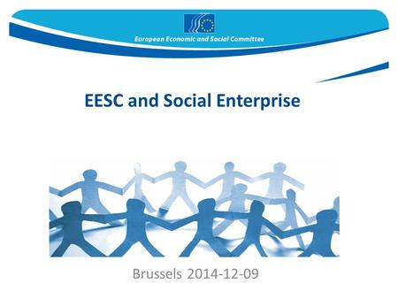 Brussels 2014-12-09 EESC and Social Enterprise.  Actively engaged with the Institutional Social Enterprise Agenda  EESC a key EU Policy Expert  social.