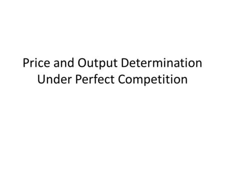 Price and Output Determination Under Perfect Competition