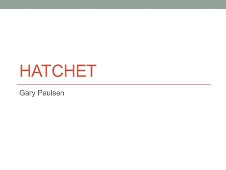 HATCHET Gary Paulsen. 21/4/15Hatchet: An Introduction TP: Good readers understand the importance of making predictions Bell work: Write down any thoughts.