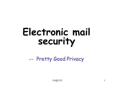 Electronic mail security -- Pretty Good Privacy.