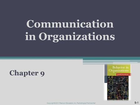Communication in Organizations Chapter 9 9-1 Copyright © 2011 Pearson Education, Inc. Publishing as Prentice Hall.