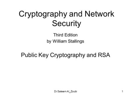 Dr.Saleem Al_Zoubi1 Cryptography and Network Security Third Edition by William Stallings Public Key Cryptography and RSA.