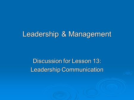 Leadership & Management Discussion for Lesson 13: Leadership Communication.