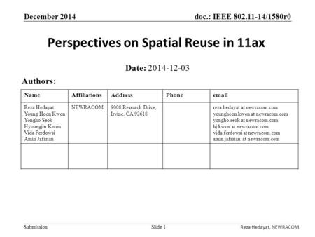 Doc.: IEEE 802.11-14/1580r0 Submission December 2014 Perspectives on Spatial Reuse in 11ax Date: 2014-12-03 Authors: Slide 1 NameAffiliationsAddressPhoneemail.
