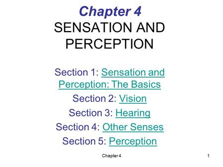 Chapter 41 Chapter 4 SENSATION AND PERCEPTION Section 1: Sensation and Perception: The BasicsSensation and Perception: The Basics Section 2: VisionVision.