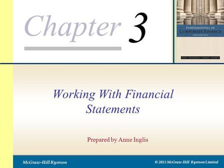 Chapter McGraw-Hill Ryerson © 2013 McGraw-Hill Ryerson Limited Working With Financial Statements Prepared by Anne Inglis 3.