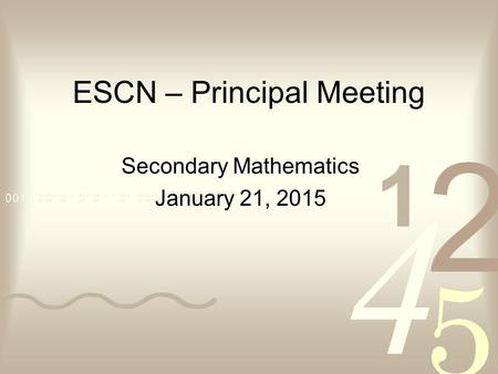 ESCN – Principal Meeting Secondary Mathematics January 21, 2015.