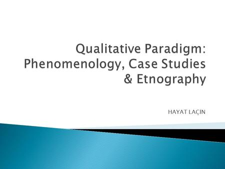 Qualitative Paradigm: Phenomenology, Case Studies & Etnography