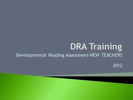 Developmental Reading Assessment-NEW TEACHERS 2012.