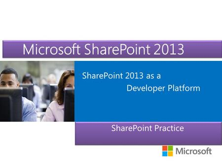 Microsoft SharePoint 2013 SharePoint 2013 as a Developer Platform