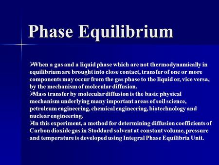Phase Equilibrium  When a gas and a liquid phase which are not thermodynamically in equilibrium are brought into close contact, transfer of one or more.
