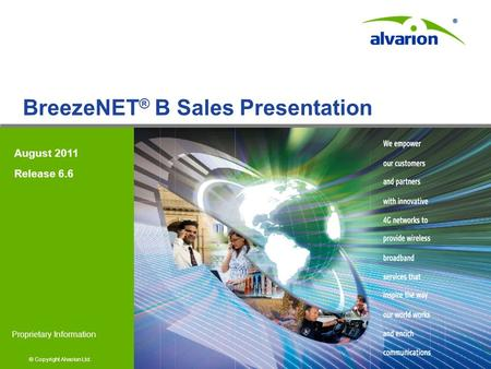 © Copyright Alvarion Ltd. Proprietary Information BreezeNET ® B <strong>Sales</strong> Presentation August 2011 Release 6.6.
