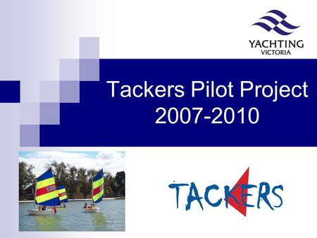 Tackers Pilot Project 2007-2010. Acknowledgments Commonwealth of Australia – Dept. Health & Ageing Vic Health Variety Australian Sports Foundation All.