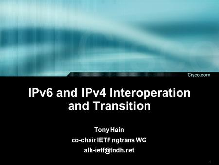 1 IPv6 and IPv4 Interoperation and Transition Tony Hain co-chair IETF ngtrans WG