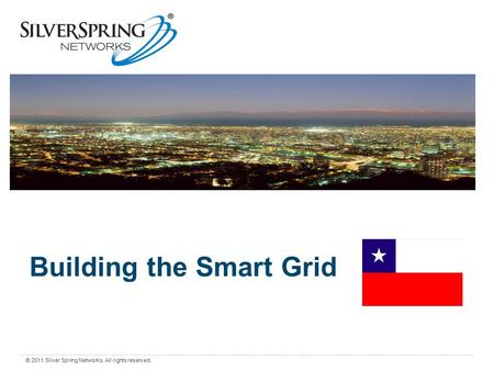 0 © 2011 Silver Spring Networks. All rights reserved. Building the Smart Grid.
