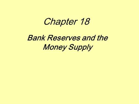 Chapter 18 Bank Reserves and the Money Supply. Key Ideas  Process of check clearing and its impact on the balance sheets of:  Commercial banks  Federal.
