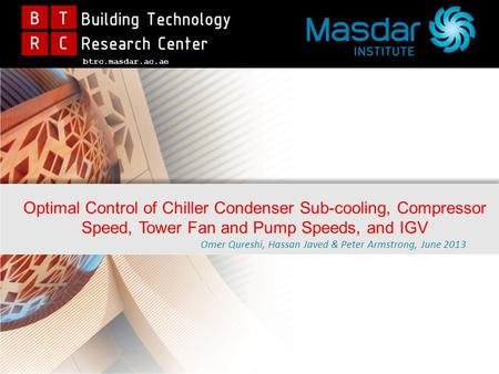 1 Optimal Control of Chiller Condenser Sub-cooling, Compressor Speed, Tower Fan and Pump Speeds, and IGV Omer Qureshi, Hassan Javed & Peter Armstrong,