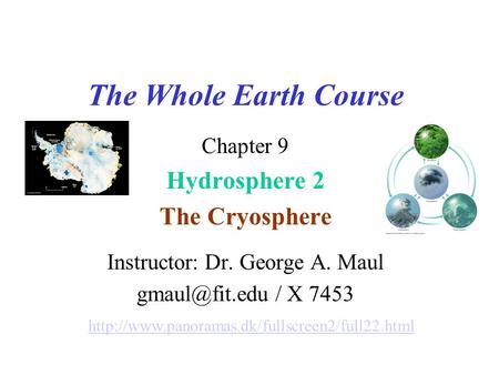 The Whole Earth Course Chapter 9 Hydrosphere 2 The Cryosphere Instructor: Dr. George A. Maul / X 7453