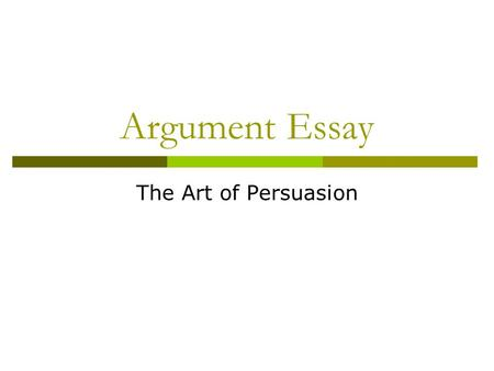 Argument Essay The Art of Persuasion. Arguable or Not Arguable?  Marijuana should be legalized.  Arguable Smoking is harmful to people's health.  Not.