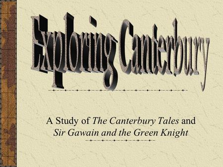 A Study of The Canterbury Tales and Sir Gawain and the Green Knight.