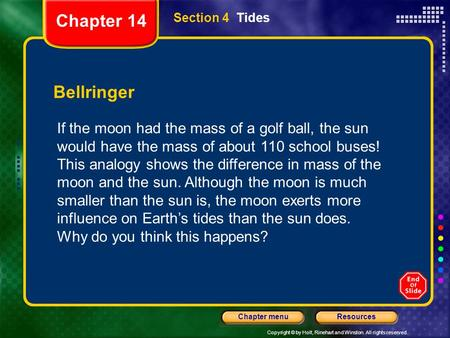 Copyright © by Holt, Rinehart and Winston. All rights reserved. ResourcesChapter menu Section 4 Tides Bellringer If the moon had the mass of a golf ball,